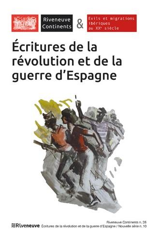 Riveneuve Continents N° 26-27, hiver 2018 Ecritures de la révolution et de la guerre d'Espagne