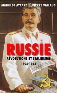 Pierre Vallaud et Mathilde Aycard - Russie - Révolutions et Stalinisme 1905-1953.