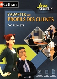 Laurence Garnier et Valérie Lopes Da Silva - S'adapter aux profils des clients Bac Pro - BTS - Jeu sérieux. 5 Cédérom