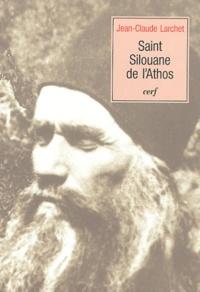 Jean-Claude Larchet - Saint Silouane de l'Athos.