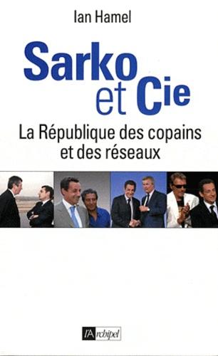 Sarko & Cie. La République des copains et des réseaux