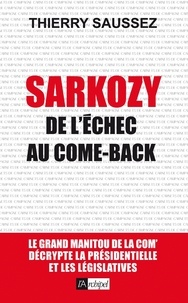 Thierry Saussez - Sarkozy, de l'échec au come-back.