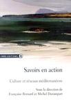 Françoise Bernard et Michel Durampart - Savoirs en action - Culture et réseaux méditerranéens.
