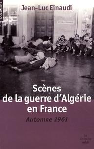 Jean-Luc Einaudi - Scènes de la guerre d'Algérie en France - Automne 1961.