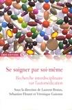 Laurent Brutus et Sébastien Fleuret - Se soigner par soi-même - Recherche intedisciplinaire sur l'automédication.
