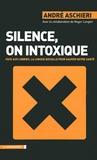 André Aschieri - Silence, on intoxique - Face aux lobbies, la longue bataille pour sauver notre santé.