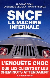 Nicolas Beau et Laurence Dequay - SNCF - La machine infernale.