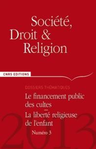 Fabrice Bin et Théodore Fortsakis - Société, droit et religion N° 3, Juin 2013 : Le financement public des cultes, la liberté religieuse de l'enfant.