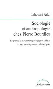 Lahouari Addi - Sociologie et anthropologie chez Pierre Bourdieu - Le paradigme anthropologique kabyle et ses conséquences théoriques.