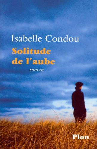 Isabelle Condou - Solitude de l'aube.