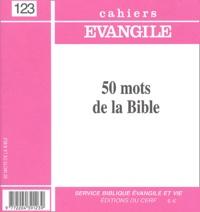 Jacques Bonnet et Joseph Chesseron - Supplément aux Cahiers Evangile N° 123 : 50 mots de la Bible.
