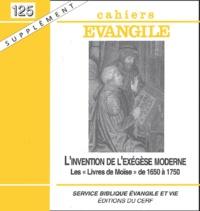 """Pierre Gibert - Supplément aux Cahiers Evangile N° 125 : L'invention de l'exégèse moderne - Les """"Livres de Moïse"""" de 1650 à 1750."""