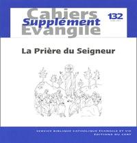Jean-François Baudoz et Gilbert Dahan - Supplément aux Cahiers Evangile N° 132, Juin 2005 : La Prière du Seigneur.