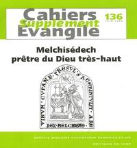 Dominique Cerbelaud - Supplément aux Cahiers Evangile N°136, juin 2006 : Melchisédech prêtre du Dieu très haut.