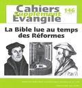 Guy Bedouelle - Supplément aux Cahiers Evangile N° 146, Décembre 200 : La Bible lue au temps des Réformes.