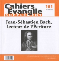 Michel Berder et Gérard Billon - Supplément aux Cahiers Evangile N° 161, septembre 20 : Jean-Sébastien Bach, lecteur de l'Ecriture.