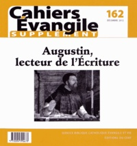Martine Dulaey - Supplément aux Cahiers Evangile N° 162, décembre 201 : Augustin, lecteur de l'Ecriture.