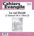 Cerf - Supplément aux Cahiers Evangile N° 166, décembre 201 : Le roi David - 1 Samuel 16 à 1 Rois 2.