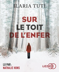 Ilaria Tuti - Sur le toit de l'enfer. 1 CD audio MP3