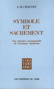 Louis-Marie Chauvet - Symbole et sacrement - Un relecture sacramentelle de l'existence chrétienne.