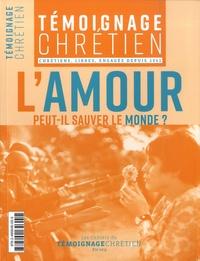 Christine Pedotti - Témoignage Chrétien Supplément au N° 382 : L'amour peut-il sauver le monde ?.