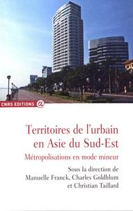 Manuelle Franck et Charles Goldblum - Territoires de l'urbain en Asie du Sud-Est - Métropolisations en mode mineur.