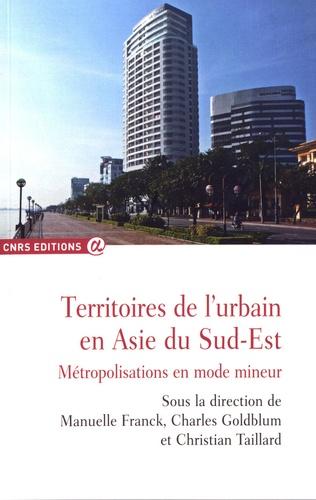 Territoires de l'urbain en Asie du Sud-Est. Métropolisations en mode mineur