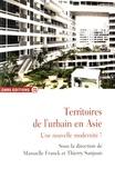 Manuelle Franck et Thierry Sanjuan - Territoires de l'urbain en Asie - Une nouvelle modernité ?.