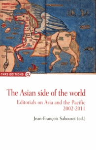 Jean-François Sabouret - The Asian side of the world - Editorials on Asia and the Pacific 2002-2011.