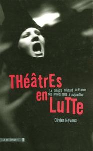 Olivier Neveux - Théâtres en lutte - Le théâtre militant en France des années 1960 à aujourd'hui.