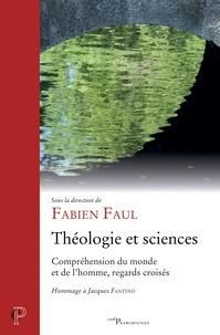 Fabien Faul - Théologie et sciences - Compréhension du monde et de l'homme, regards croisés.