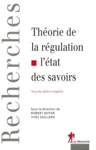 Yves Saillard et Robert Boyer - Théorie de la régulation - L'état des savoirs.