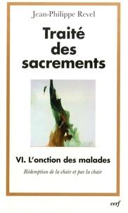 Jean-Philippe Revel - Traité des sacrements - Tome 4, L'onction des malades, rédemption de la chair et par la chair.