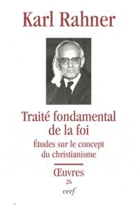 Karl Rahner - Traité fondamental de la foi - Etudes sur le concept du christianisme.