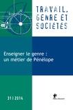 Tania Angeloff et Nicole Mosconi - Travail, genre et sociétés N° 31, Avril 2014 : Enseigner le genre : un métier de Pénélope.