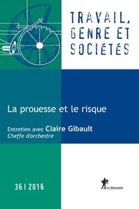 Marlaine Cacouault-Bitaud et Guillaume Malochet - Travail, genre et sociétés N° 36, Novembre 2016 : La prouesse et le risque.