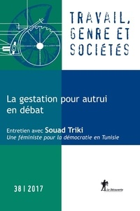 Delphine Gardey et Nicole Mosconi - Travail, genre et sociétés N° 38, novembre 2017 : La gestation pour autrui en débat.