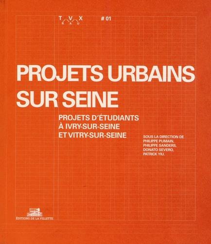 Philippe Pumain et Philippe Sanders - Travaux N° 1 : Projets urbains sur Seine - Projets d'étudiants à Ivry-sur-Seine et Vitry-sur-Seine.