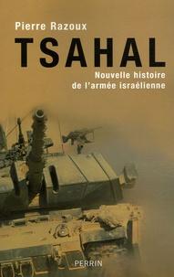 Pierre Razoux - Tsahal - Nouvelle histoire de l'armée israélienne.
