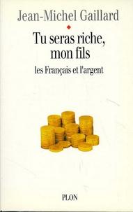 Jean-Michel Gaillard - Tu seras riche, mon fils - Les français et l'argent.