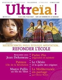 Florence Quentin et Nûriël Lux - Ultreïa ! N°10, hiver 2017 : Refonder l'école - Neurosciences, philo, écologie, méditation.