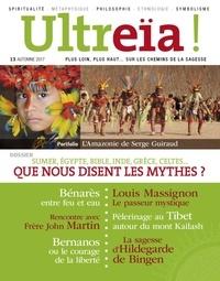 Florence Quentin - Ultreïa ! N° 13, Automne 2017 : Sumer, Egypte, Bible, Ind, Grèce, celtes... Que nous disent les mythes ?.