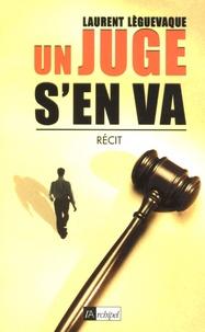 Laurent Lèguevaque - Un juge s'en va.