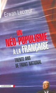 Erwan Lecoeur - Un néo-populisme à la française - Trente ans de Front National.