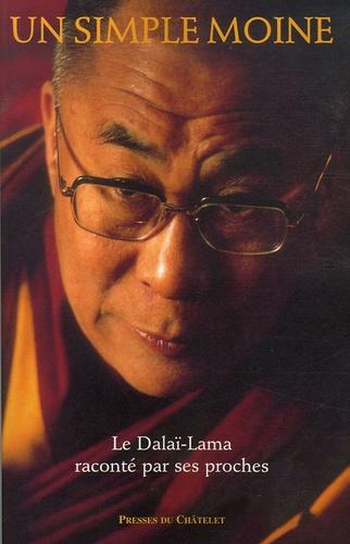 Un simple moine. Le Dalaï-Lama raconté par ses proches