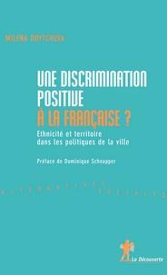 Milena Doytcheva - Une discrimination positive à la française ? - Ethnicité et territoire dans les politiques de la ville.