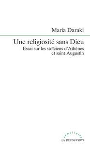 Maria Daraki - Une religiosité sans Dieu - Essai sur les stoïciens d'Athènes et saint Augustin.