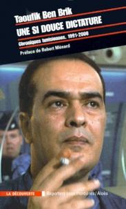 Taoufik Ben Brik - Une si douce dictature. - Chroniques tunisiennes 1991-2000.