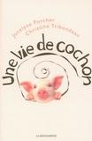 Jocelyne Porcher et Christine Tribondeau - Une vie de cochon.