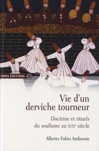 Alberto Fabio Ambrosio - Vie d'un derviche tourneur - Doctrine et rituels du soufisme au XVIIe siècle.